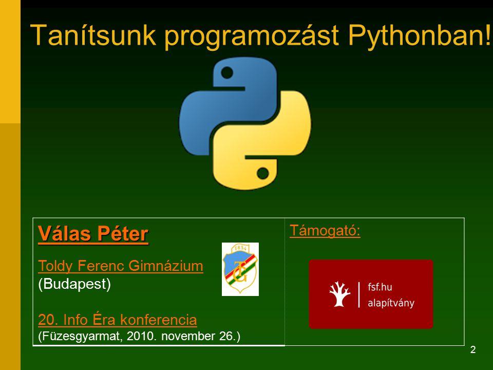2 Tanítsunk programozást Pythonban! Válas Péter Válas Péter Toldy Ferenc Gimnázium Toldy Ferenc Gimnázium (Budapest) 20. Info Éra konferencia (Füzesgy