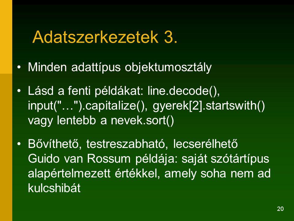 20 Adatszerkezetek 3. Minden adattípus objektumosztály Lásd a fenti példákat: line.decode(), input(