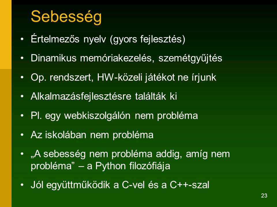 23 Sebesség Értelmezős nyelv (gyors fejlesztés) Dinamikus memóriakezelés, szemétgyűjtés Op. rendszert, HW-közeli játékot ne írjunk Alkalmazásfejleszté
