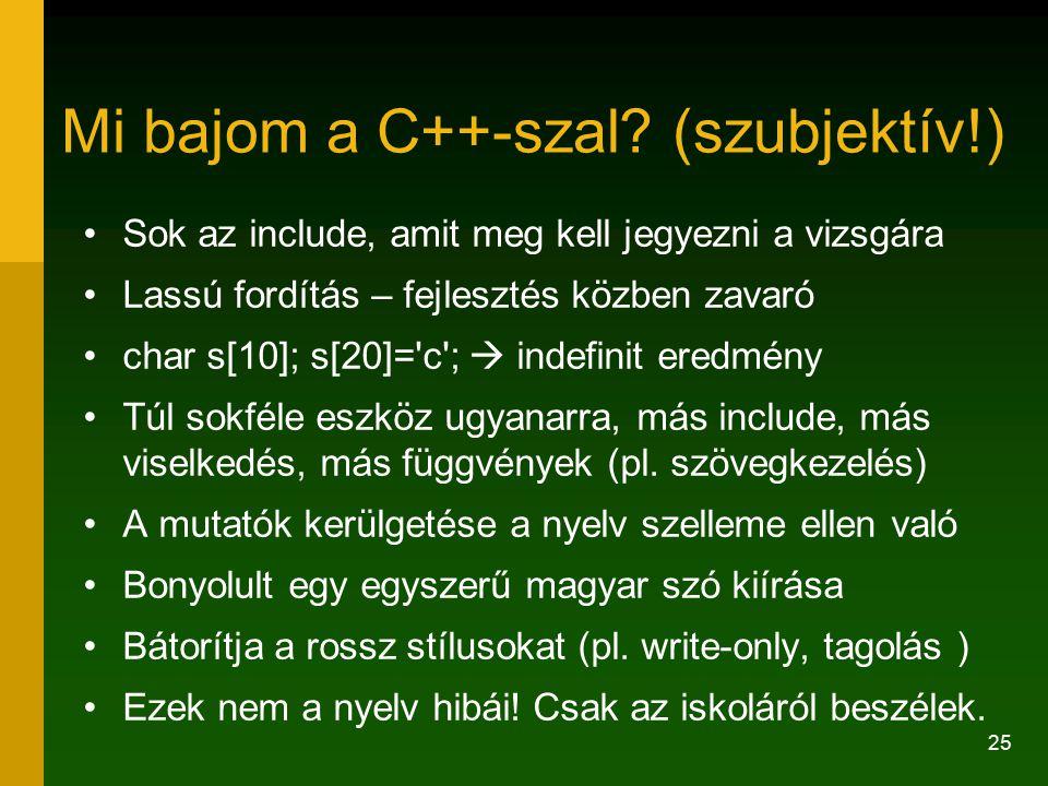 25 Mi bajom a C++-szal? (szubjektív!) Sok az include, amit meg kell jegyezni a vizsgára Lassú fordítás – fejlesztés közben zavaró char s[10]; s[20]='c