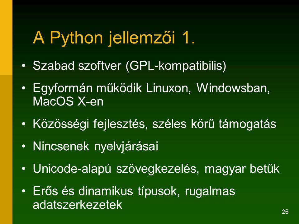 26 A Python jellemzői 1. Szabad szoftver (GPL-kompatibilis) Egyformán működik Linuxon, Windowsban, MacOS X-en Közösségi fejlesztés, széles körű támoga