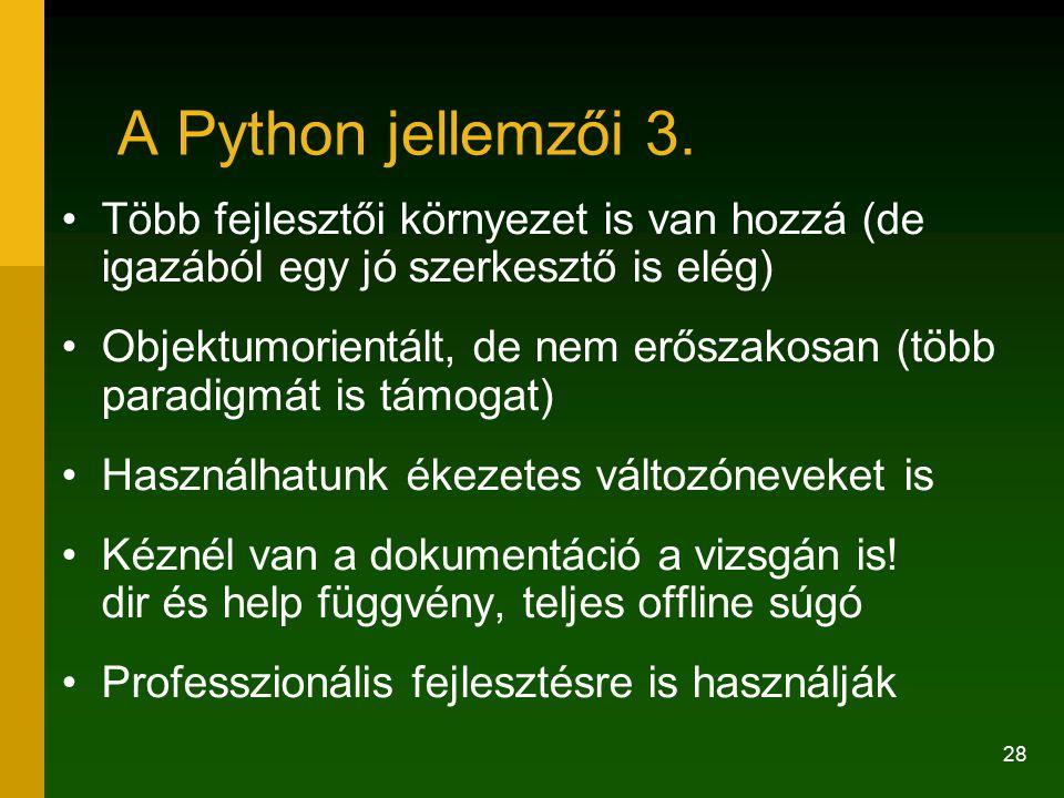 28 A Python jellemzői 3. Több fejlesztői környezet is van hozzá (de igazából egy jó szerkesztő is elég) Objektumorientált, de nem erőszakosan (több pa