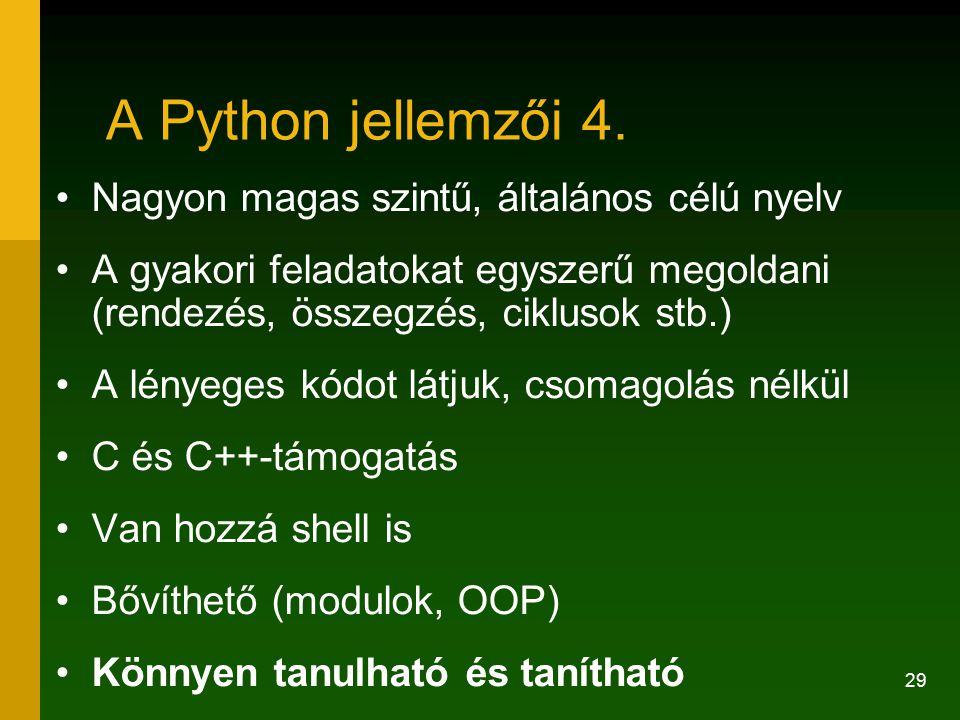 29 A Python jellemzői 4. Nagyon magas szintű, általános célú nyelv A gyakori feladatokat egyszerű megoldani (rendezés, összegzés, ciklusok stb.) A lén