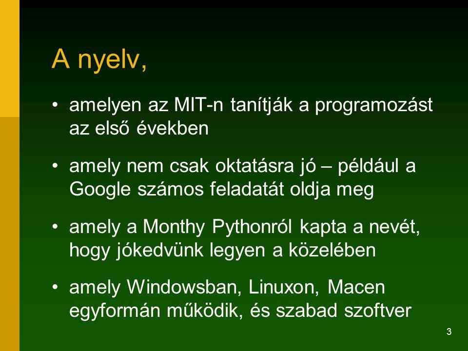 3 A nyelv, amelyen az MIT-n tanítják a programozást az első években amely nem csak oktatásra jó – például a Google számos feladatát oldja meg amely a Monthy Pythonról kapta a nevét, hogy jókedvünk legyen a közelében amely Windowsban, Linuxon, Macen egyformán működik, és szabad szoftver