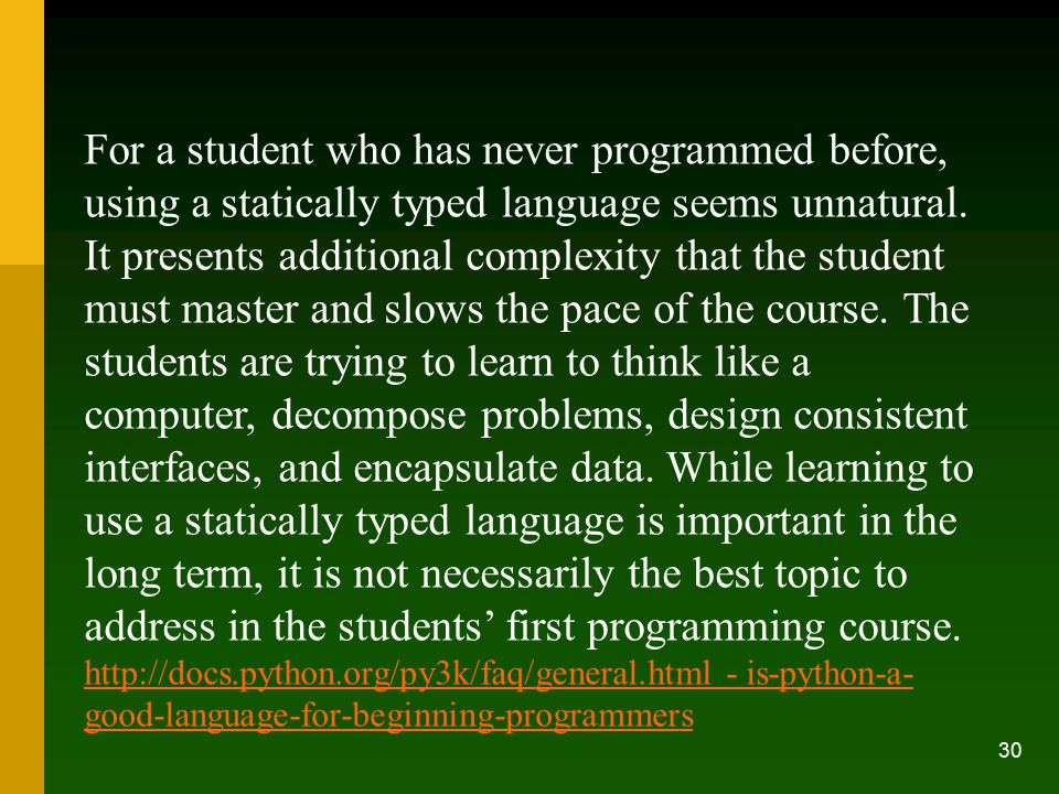 30 For a student who has never programmed before, using a statically typed language seems unnatural.