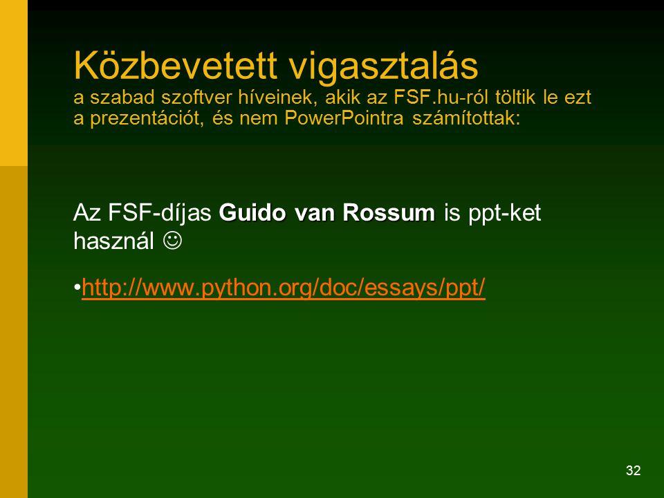 32 Közbevetett vigasztalás a szabad szoftver híveinek, akik az FSF.hu-ról töltik le ezt a prezentációt, és nem PowerPointra számítottak: Guido van Ros