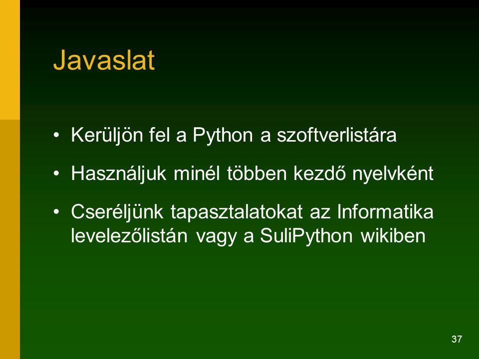 37 Javaslat Kerüljön fel a Python a szoftverlistára Használjuk minél többen kezdő nyelvként Cseréljünk tapasztalatokat az Informatika levelezőlistán v