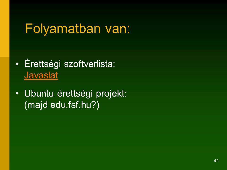 41 Folyamatban van: Érettségi szoftverlista: Javaslat Javaslat Ubuntu érettségi projekt: (majd edu.fsf.hu?)