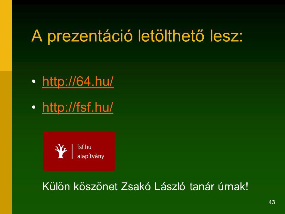 43 A prezentáció letölthető lesz: http://64.hu/ http://fsf.hu/ Külön köszönet Zsakó László tanár úrnak!http://fsf.hu/