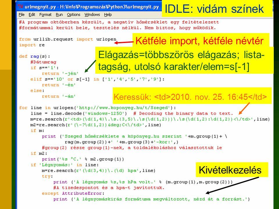 8 Kétféle import, kétféle névtér IDLE: vidám színek Elágazás=többszörös elágazás; lista- tagság, utolsó karakter/elem=s[-1] Keressük: 2010.