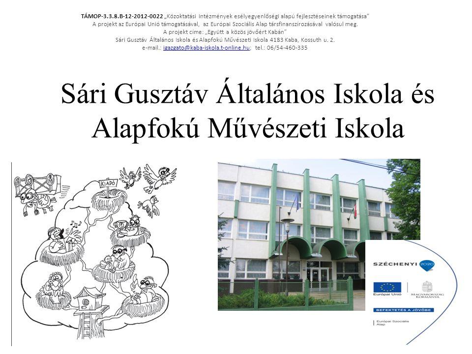 """Sári Gusztáv Általános Iskola és Alapfokú Művészeti Iskola TÁMOP-3.3.8.B-12-2012-0022 """"Közoktatási intézmények esélyegyenlőségi alapú fejlesztéseinek támogatása A projekt az Európai Unió támogatásával, az Európai Szociális Alap társfinanszírozásával valósul meg."""