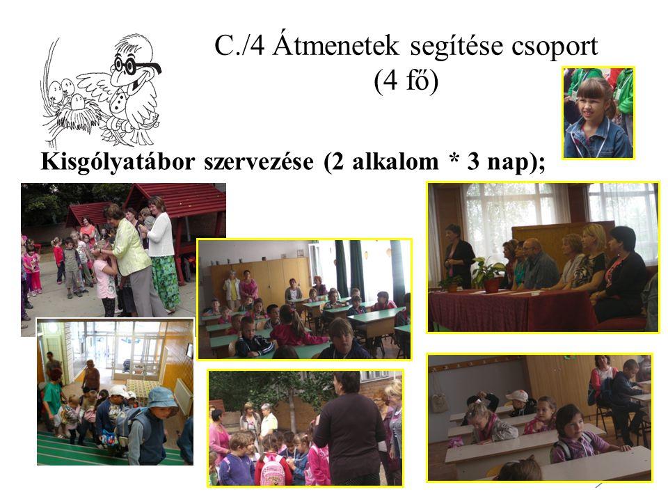 C./4 Átmenetek segítése csoport (4 fő) Kisgólyatábor szervezése (2 alkalom * 3 nap);