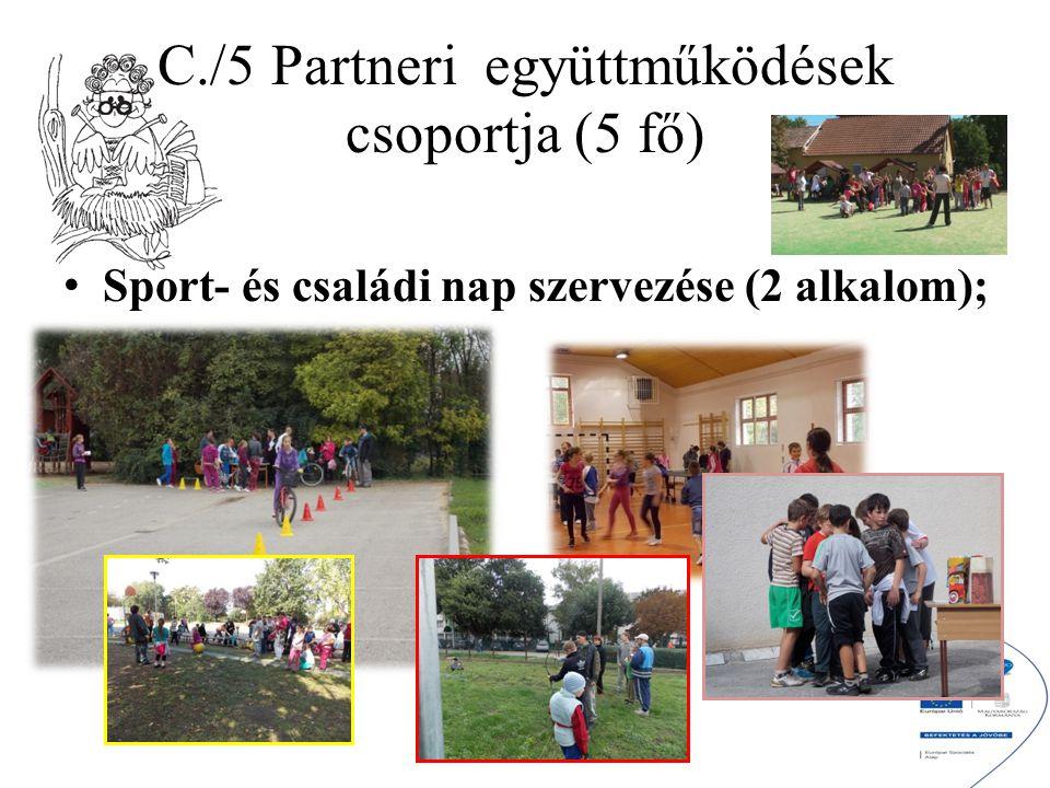 C./5 Partneri együttműködések csoportja (5 fő) Sport- és családi nap szervezése (2 alkalom);