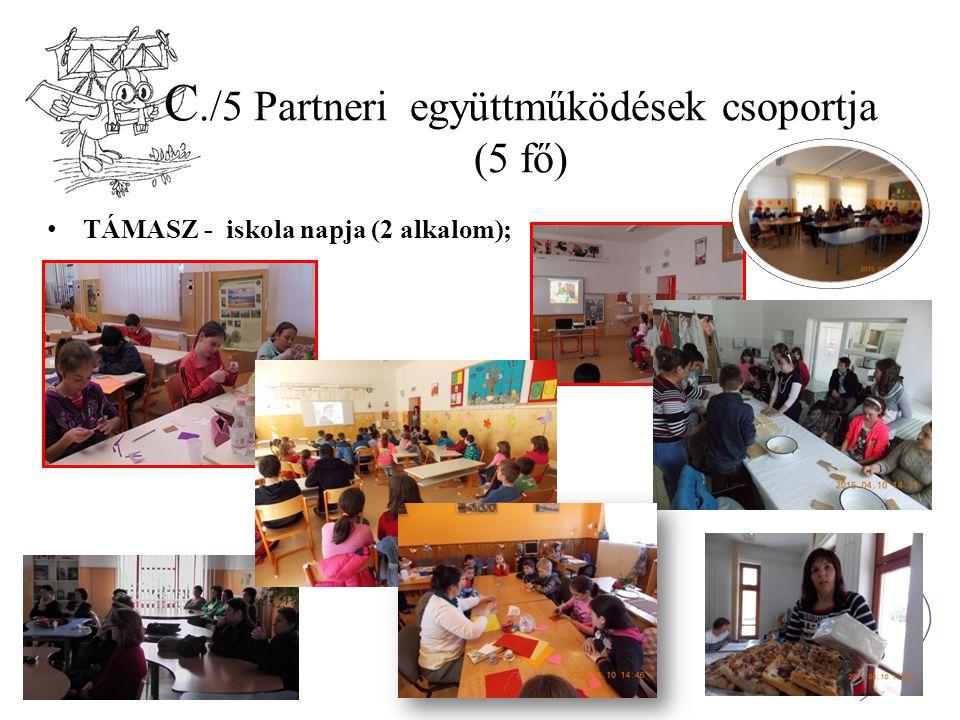 C./5 Partneri együttműködések csoportja (5 fő) TÁMASZ - iskola napja (2 alkalom);
