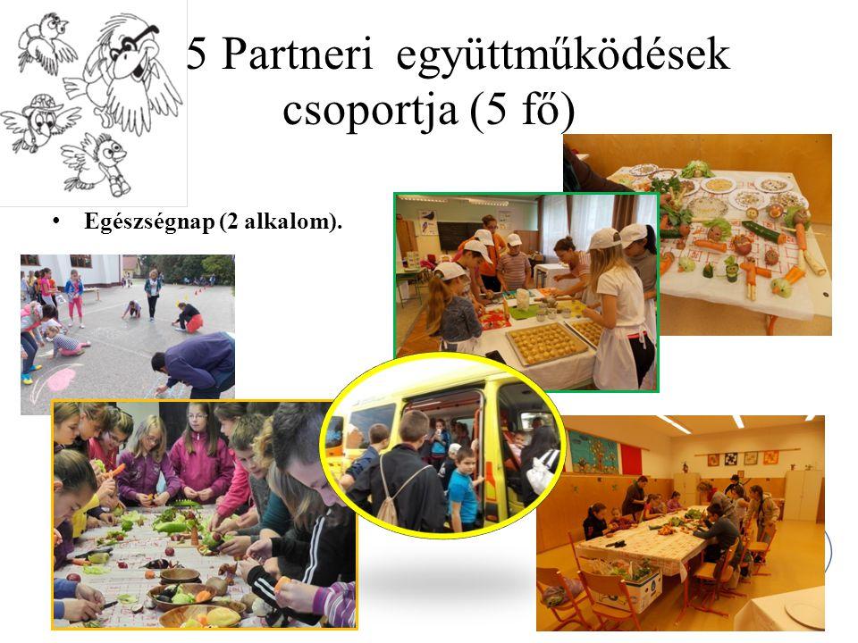 C./5 Partneri együttműködések csoportja (5 fő) Egészségnap (2 alkalom).