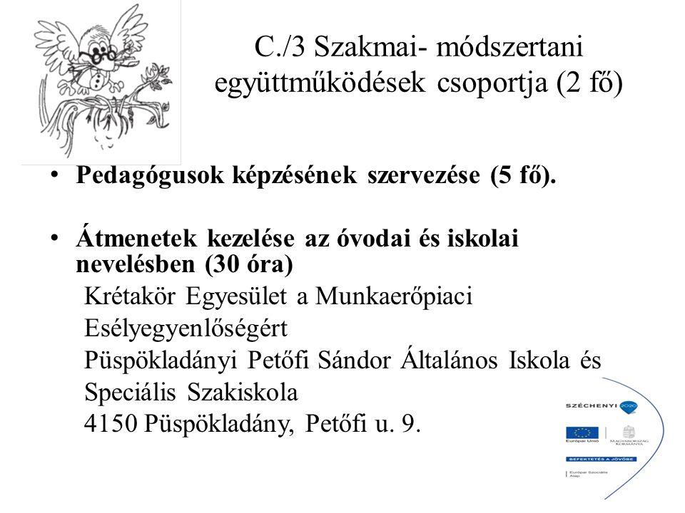 C./3 Szakmai- módszertani együttműködések csoportja (2 fő) Pedagógusok képzésének szervezése (5 fő). Átmenetek kezelése az óvodai és iskolai nevelésbe