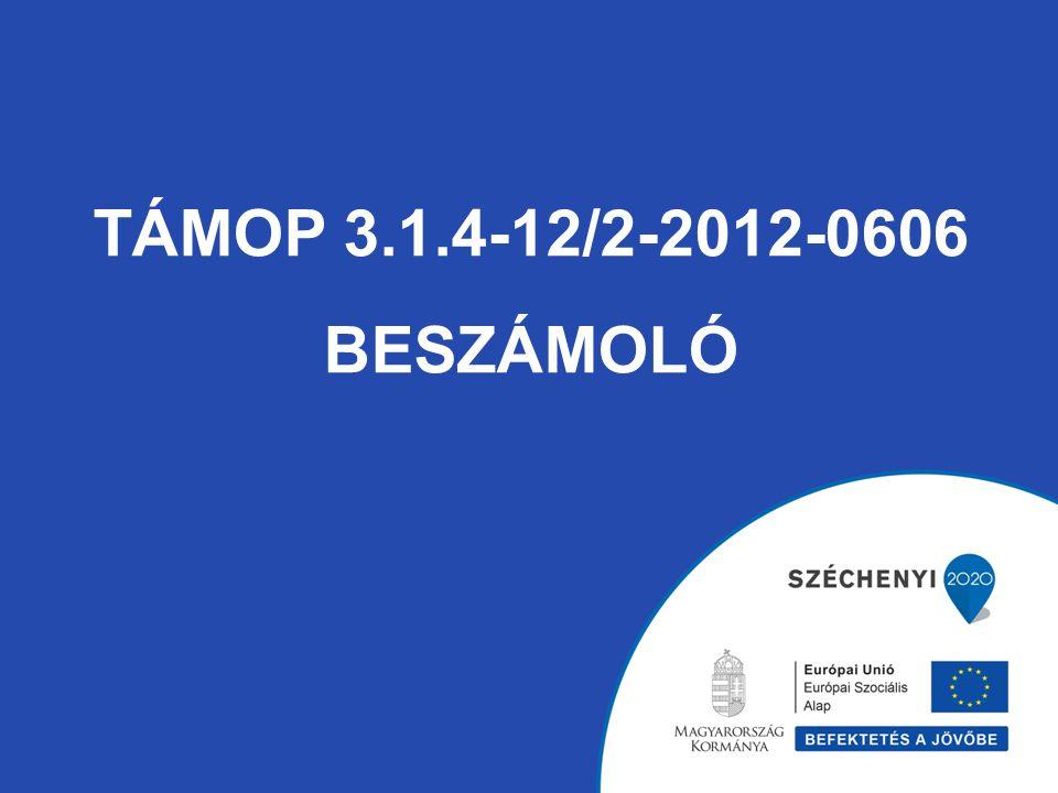 TÁMOP 3.1.4-12/2-2012-0606 BESZÁMOLÓ