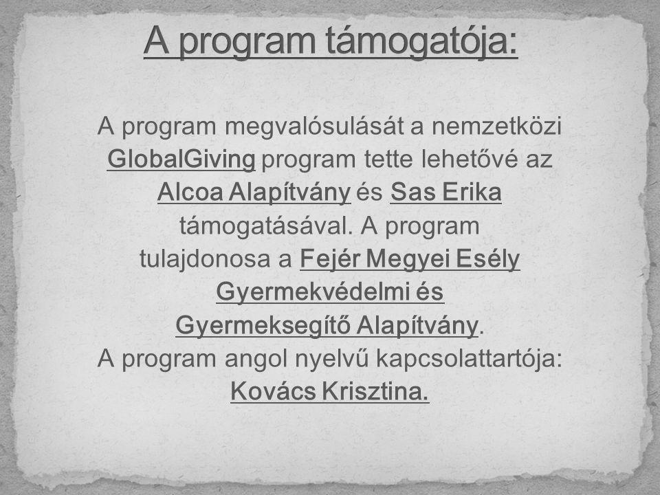 A program megvalósulását a nemzetközi GlobalGiving program tette lehetővé az Alcoa Alapítvány és Sas Erika támogatásával.