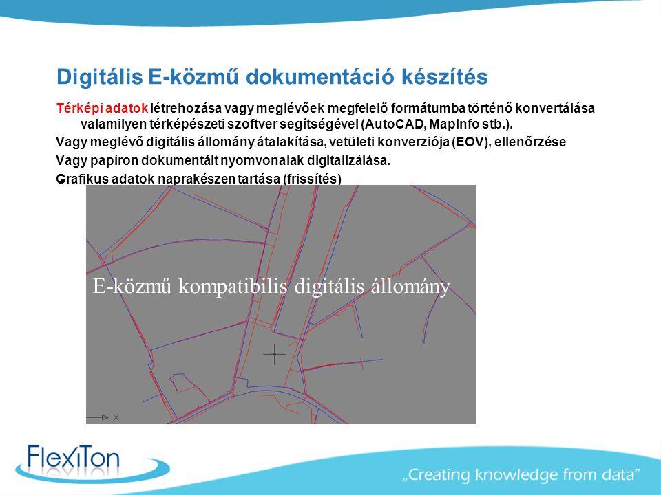Digitális E-közmű dokumentáció készítés Térképi adatok létrehozása vagy meglévőek megfelelő formátumba történő konvertálása valamilyen térképészeti sz