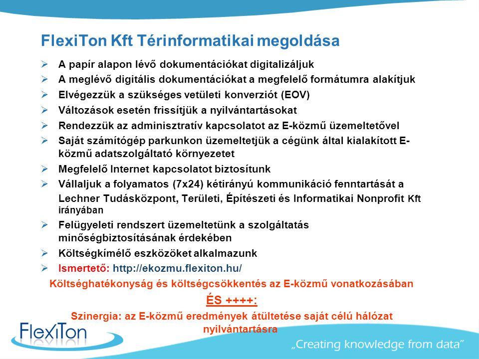 FlexiTon Kft Térinformatikai megoldása  A papír alapon lévő dokumentációkat digitalizáljuk  A meglévő digitális dokumentációkat a megfelelő formátum