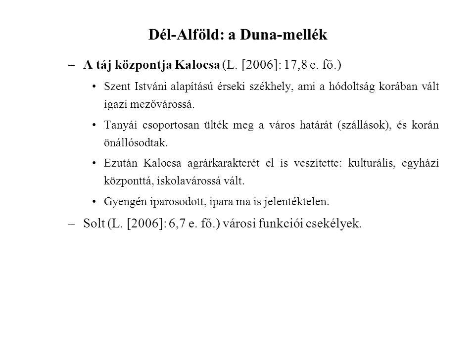 Dél-Alföld: a Duna-mellék –A táj központja Kalocsa (L. [2006]: 17,8 e. fő.) Szent Istváni alapítású érseki székhely, ami a hódoltság korában vált igaz