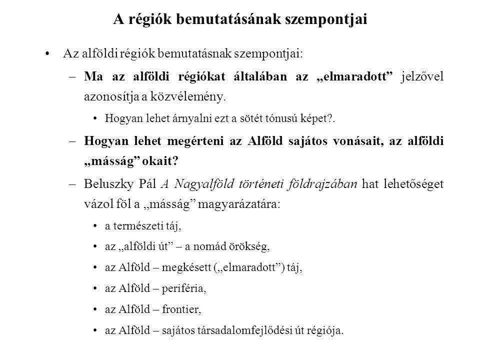 """A régiók bemutatásának szempontjai Az alföldi régiók bemutatásnak szempontjai: –Ma az alföldi régiókat általában az """"elmaradott"""" jelzővel azonosítja a"""