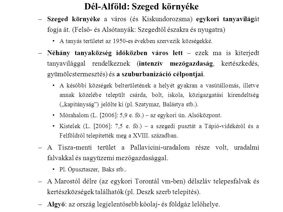 –Szeged környéke a város (és Kiskundorozsma) egykori tanyavilágát fogja át. (Felső- és Alsótanyák: Szegedtől északra és nyugatra) A tanyás területet a