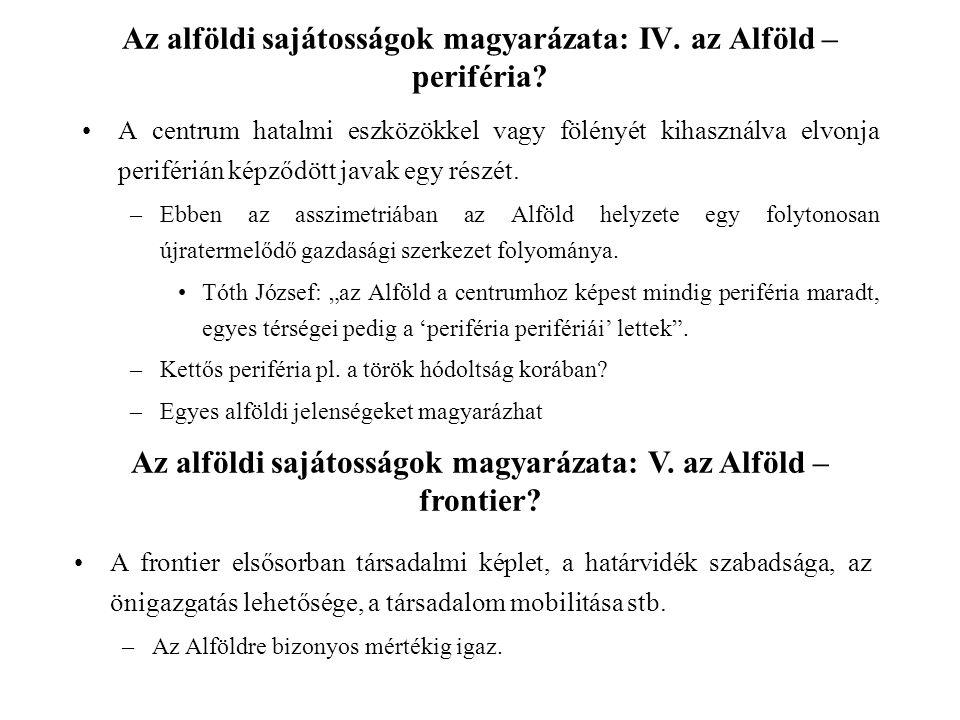 Az alföldi sajátosságok magyarázata: VI.az Alföld – sajátos társadalomfejlődési út régiója.