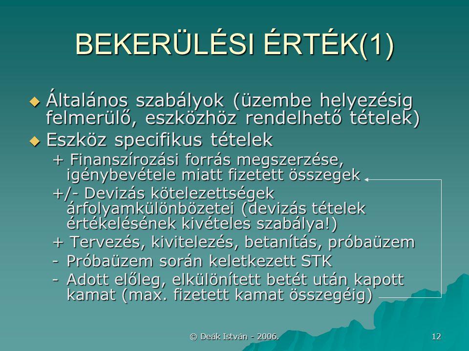 © Deák István - 2006. 12 BEKERÜLÉSI ÉRTÉK(1)  Általános szabályok (üzembe helyezésig felmerülő, eszközhöz rendelhető tételek)  Eszköz specifikus tét