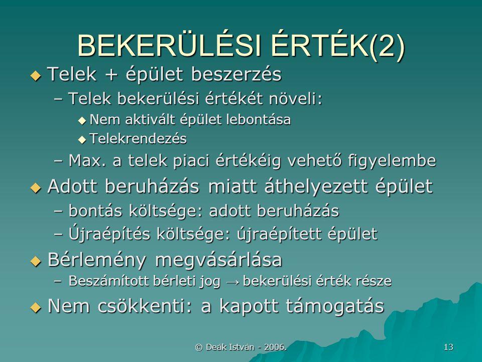 © Deák István - 2006. 13 BEKERÜLÉSI ÉRTÉK(2)  Telek + épület beszerzés –Telek bekerülési értékét növeli:  Nem aktivált épület lebontása  Telekrende