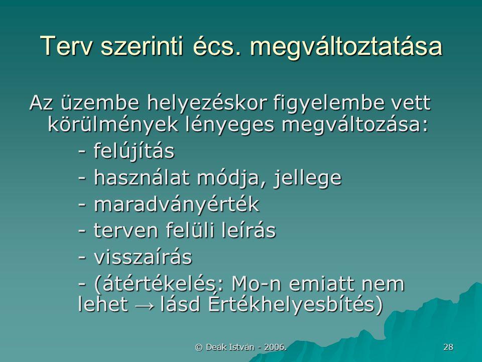 © Deák István - 2006. 28 Terv szerinti écs. megváltoztatása Az üzembe helyezéskor figyelembe vett körülmények lényeges megváltozása: - felújítás - has