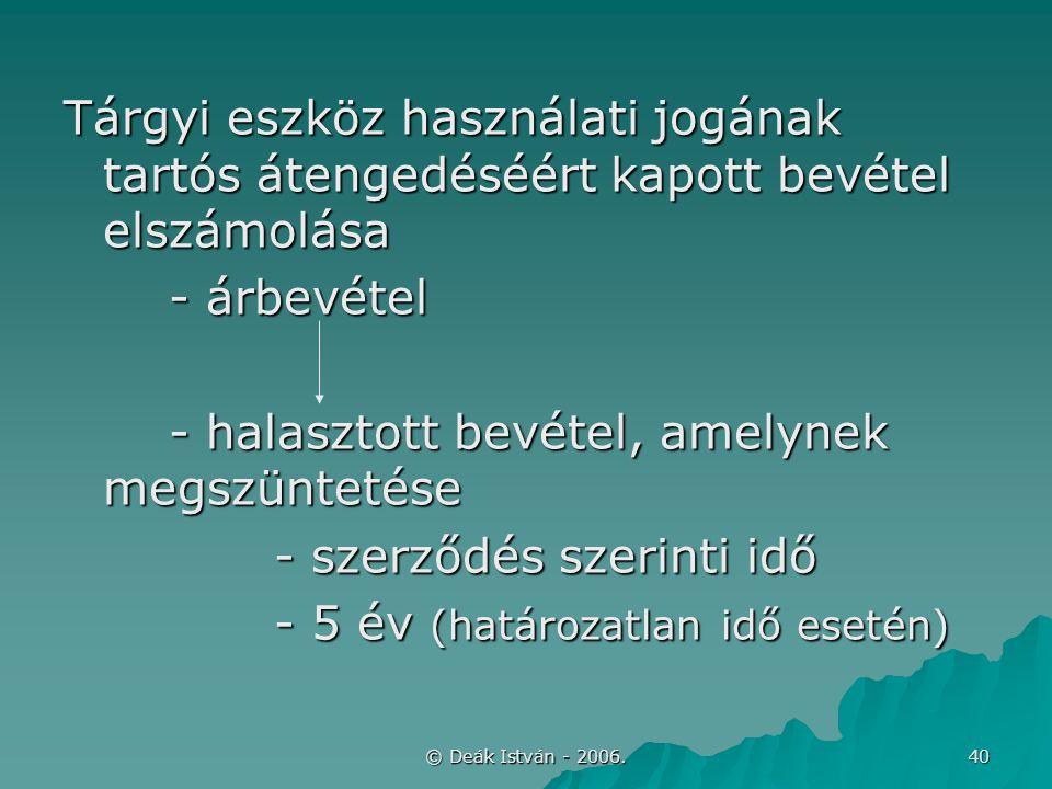 © Deák István - 2006. 40 Tárgyi eszköz használati jogának tartós átengedéséért kapott bevétel elszámolása - árbevétel - halasztott bevétel, amelynek m
