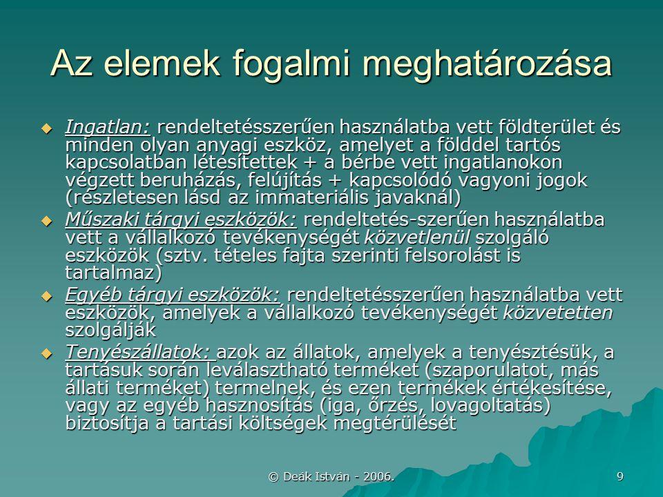 © Deák István - 2006. 9 Az elemek fogalmi meghatározása  Ingatlan: rendeltetésszerűen használatba vett földterület és minden olyan anyagi eszköz, ame