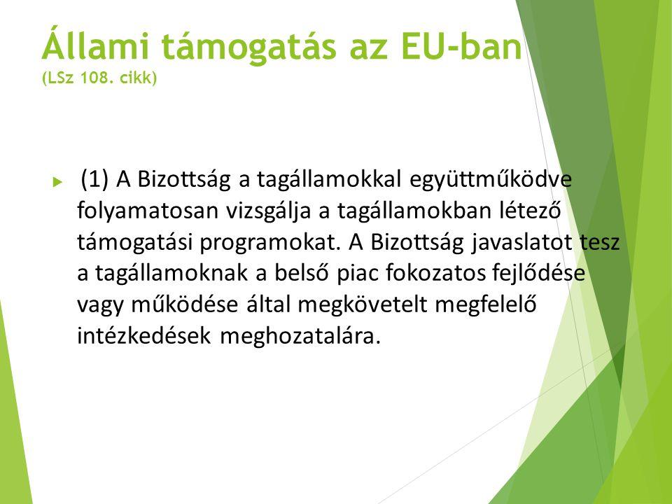 Állami támogatás az EU-ban (LSz 108. cikk)  (1) A Bizottság a tagállamokkal együttműködve folyamatosan vizsgálja a tagállamokban létező támogatási pr
