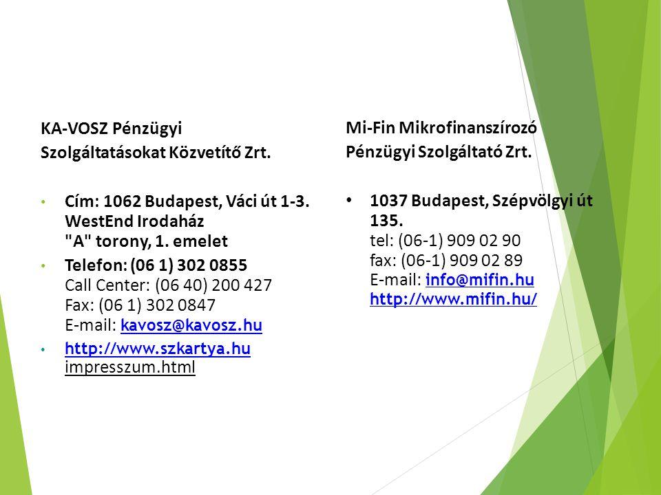 KA-VOSZ Pénzügyi Szolgáltatásokat Közvetítő Zrt. Cím: 1062 Budapest, Váci út 1-3. WestEnd Irodaház