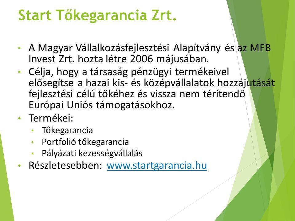 Start Tőkegarancia Zrt. A Magyar Vállalkozásfejlesztési Alapítvány és az MFB Invest Zrt. hozta létre 2006 májusában. Célja, hogy a társaság pénzügyi t