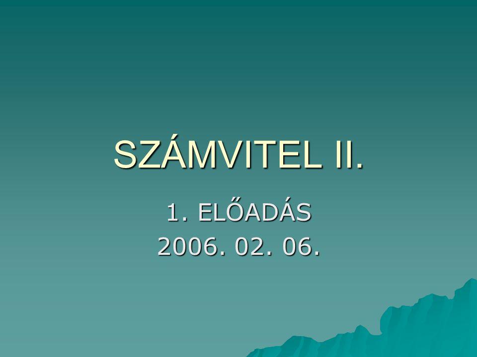 SZÁMVITEL II. 1. ELŐADÁS 2006. 02. 06.