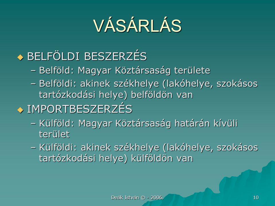 Deák István © - 2006. 10 VÁSÁRLÁS  BELFÖLDI BESZERZÉS –Belföld: Magyar Köztársaság területe –Belföldi: akinek székhelye (lakóhelye, szokásos tartózko