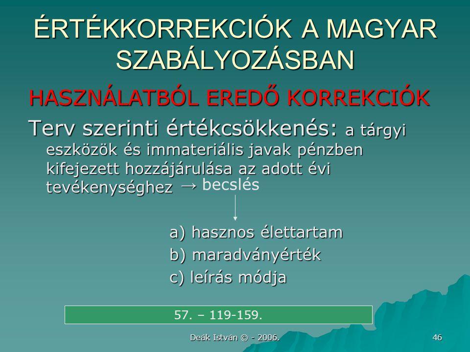 Deák István © - 2006. 46 ÉRTÉKKORREKCIÓK A MAGYAR SZABÁLYOZÁSBAN HASZNÁLATBÓL EREDŐ KORREKCIÓK Terv szerinti értékcsökkenés: a tárgyi eszközök és imma