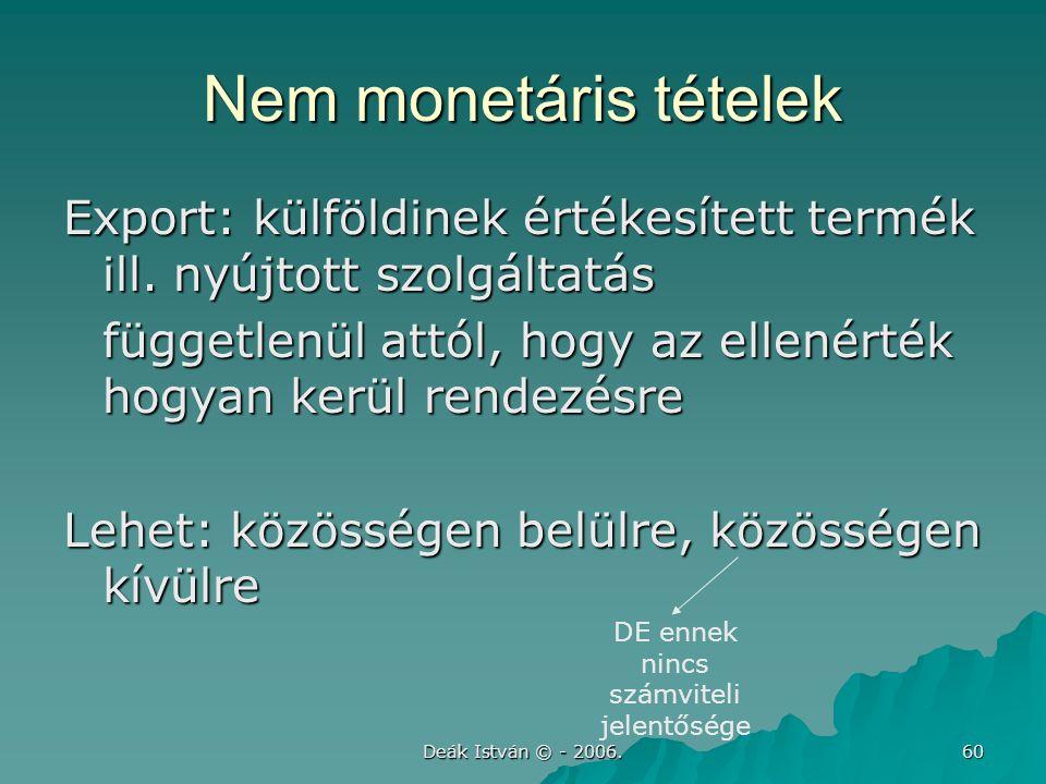 Deák István © - 2006. 60 Nem monetáris tételek Export: külföldinek értékesített termék ill. nyújtott szolgáltatás függetlenül attól, hogy az ellenérté