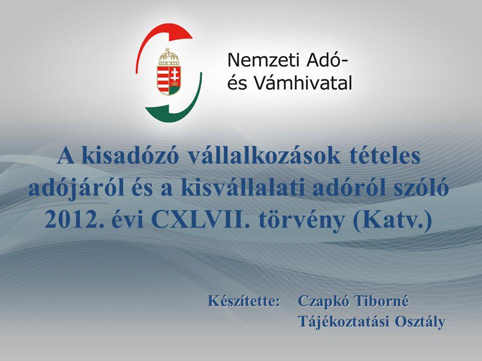 A kisadózó vállalkozások tételes adójáról és a kisvállalati adóról szóló 2012. évi CXLVII. törvény (Katv.) Készítette:Czapkó Tiborné Tájékoztatási Osz