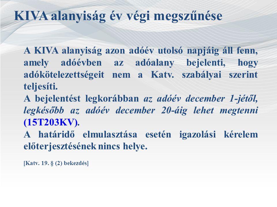 KIVA alanyiság év végi megszűnése A KIVA alanyiság azon adóév utolsó napjáig áll fenn, amely adóévben az adóalany bejelenti, hogy adókötelezettségeit