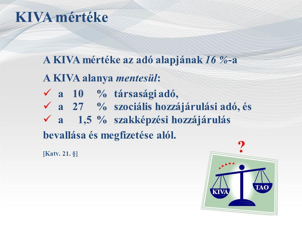 KIVA mértéke A KIVA mértéke az adó alapjának 16 %-a A KIVA alanya mentesül: a10%társasági adó, a27%szociális hozzájárulási adó, és a 1,5 %szakképzési
