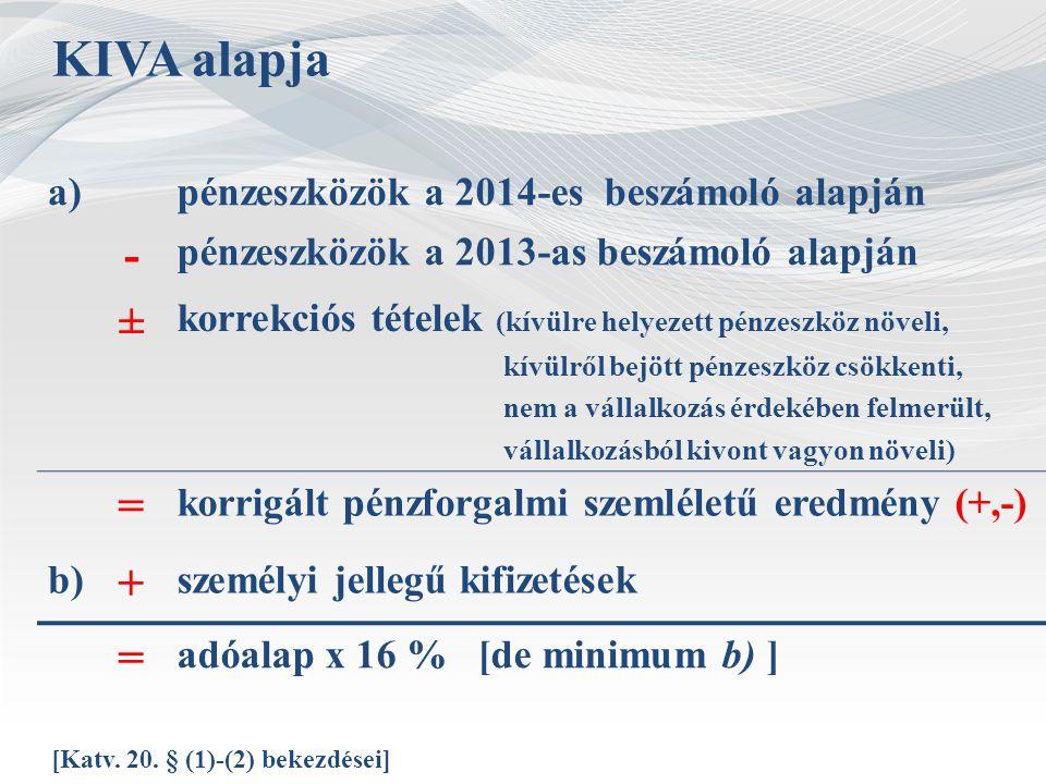 KIVA alapja a)pénzeszközök a 2014-es beszámoló alapján - pénzeszközök a 2013-as beszámoló alapján ± korrekciós tételek (kívülre helyezett pénzeszköz n