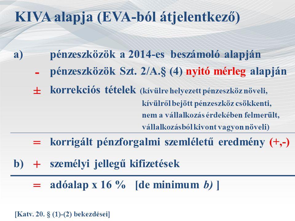 KIVA alapja (EVA-ból átjelentkező) a)pénzeszközök a 2014-es beszámoló alapján - pénzeszközök Szt. 2/A.§ (4) nyitó mérleg alapján ± korrekciós tételek