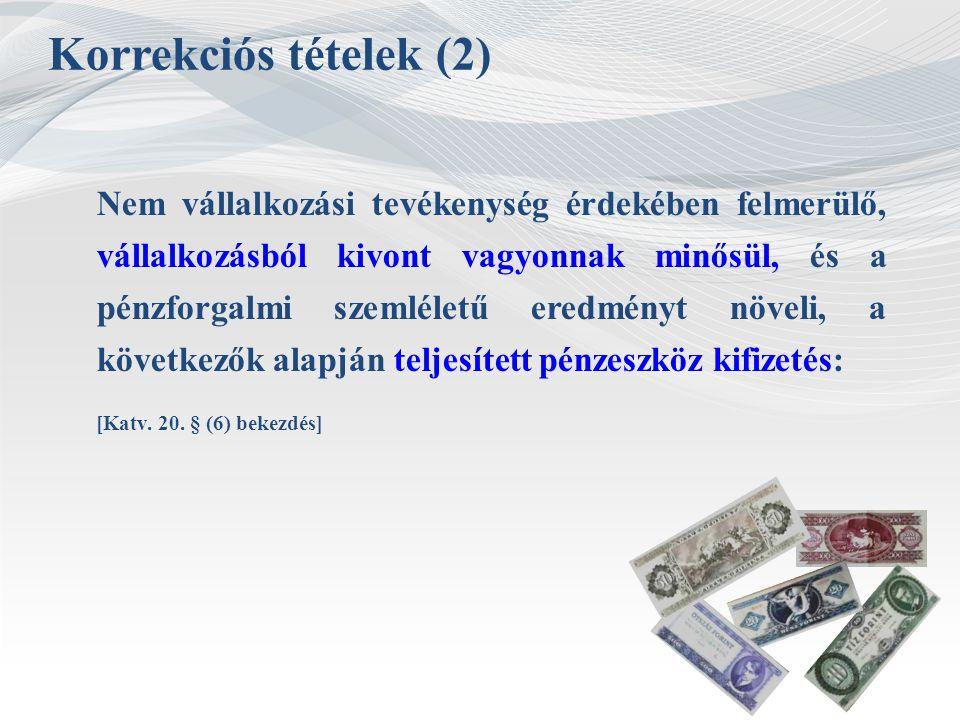Korrekciós tételek (2) Nem vállalkozási tevékenység érdekében felmerülő, vállalkozásból kivont vagyonnak minősül, és a pénzforgalmi szemléletű eredmén