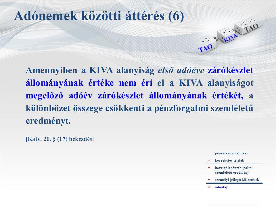 Adónemek közötti áttérés (6) Amennyiben a KIVA alanyiság első adóéve zárókészlet állományának értéke nem éri el a KIVA alanyiságot megelőző adóév záró