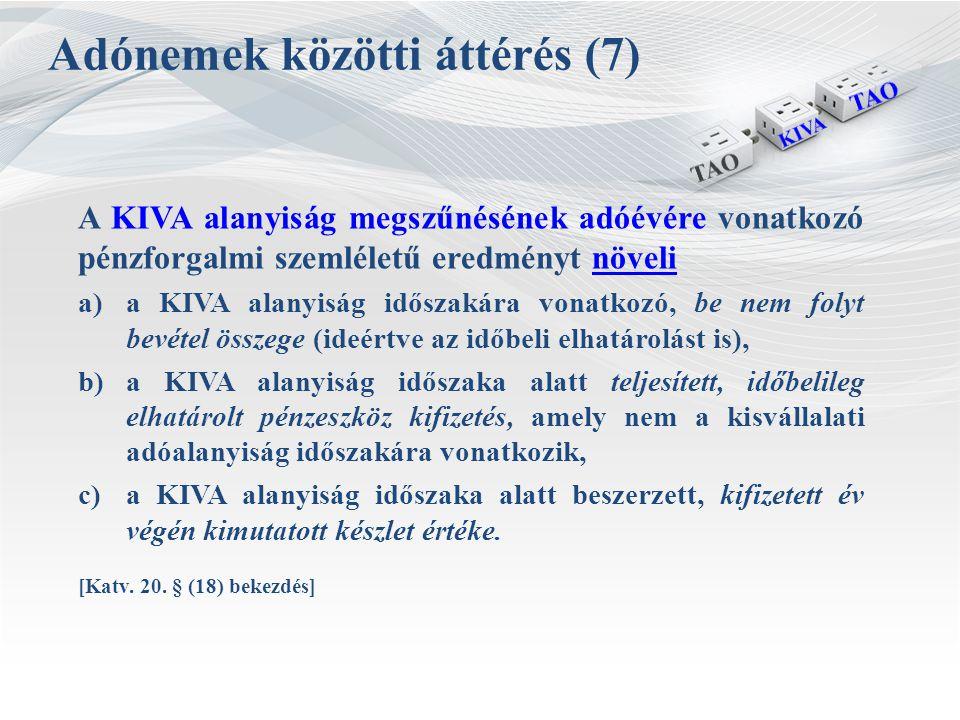 Adónemek közötti áttérés (7) A KIVA alanyiság megszűnésének adóévére vonatkozó pénzforgalmi szemléletű eredményt növeli a)a KIVA alanyiság időszakára
