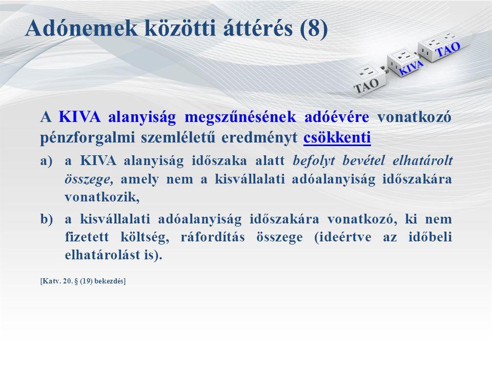 Adónemek közötti áttérés (8) A KIVA alanyiság megszűnésének adóévére vonatkozó pénzforgalmi szemléletű eredményt csökkenti a)a KIVA alanyiság időszaka