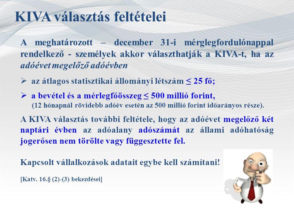 KIVA választás feltételei A meghatározott – december 31-i mérglegfordulónappal rendelkező - személyek akkor választhatják a KIVA-t, ha a z adóévet meg